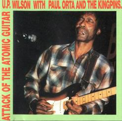 U.P. Wilson With Paul Orta And The Kingpins - Attack Of The Atomic Guitar